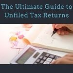 The Ultimate Guide to Unfiled Tax Returns
